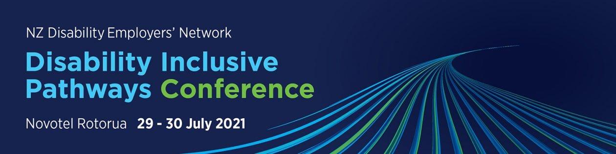 NZ Disability Employers' Network, Disability Inclusive Pathways Conference, Novotel Rotorua, 29-30 July 2021